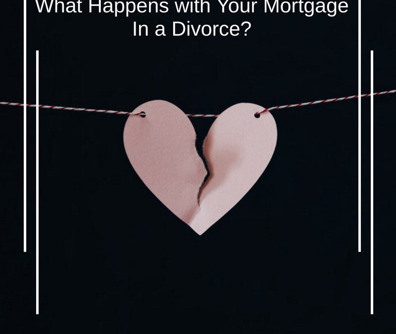 What Happens with Your Mortgage In a Divorce?